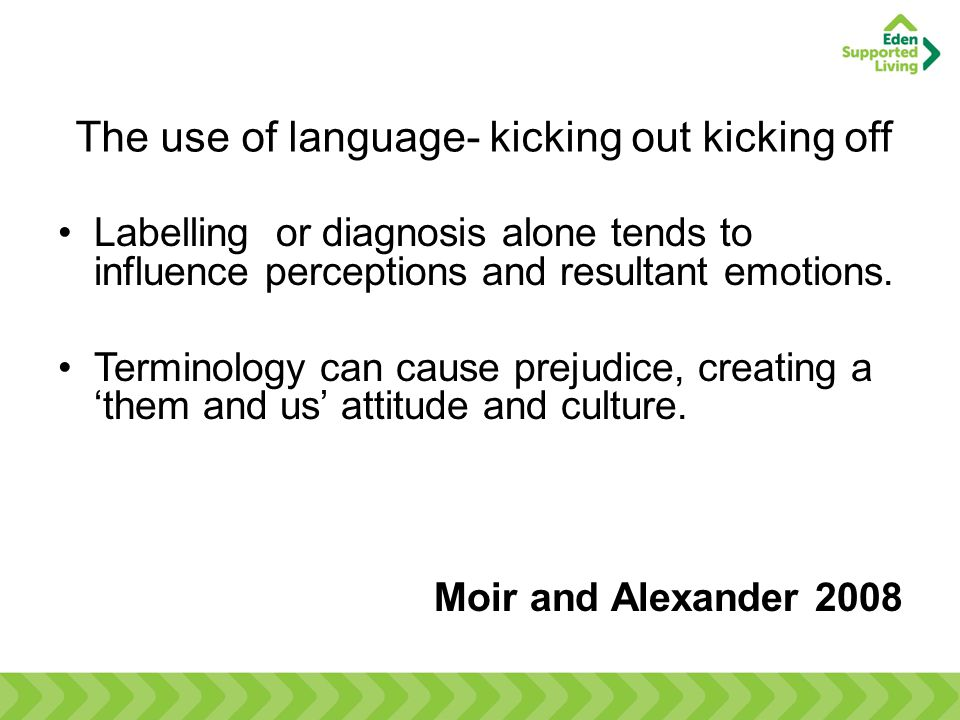 The use of language- kicking out kicking off Labelling or diagnosis alone tends to influence perceptions and resultant emotions.
