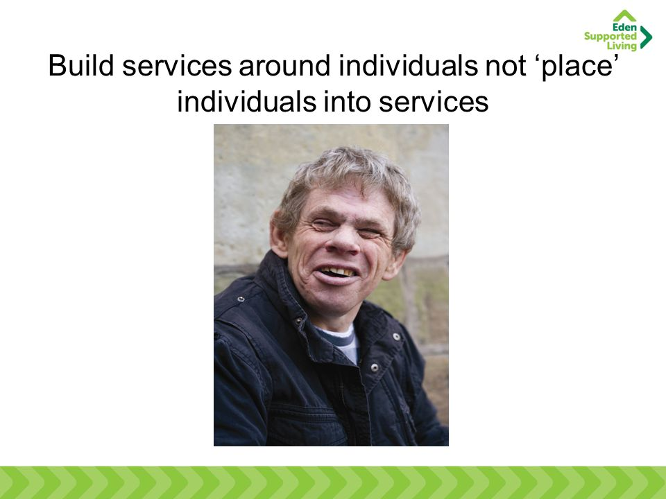 Build services around individuals not 'place' individuals into services