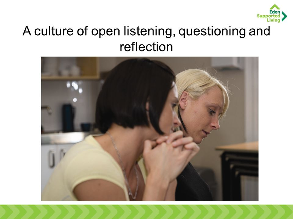 A culture of open listening, questioning and reflection