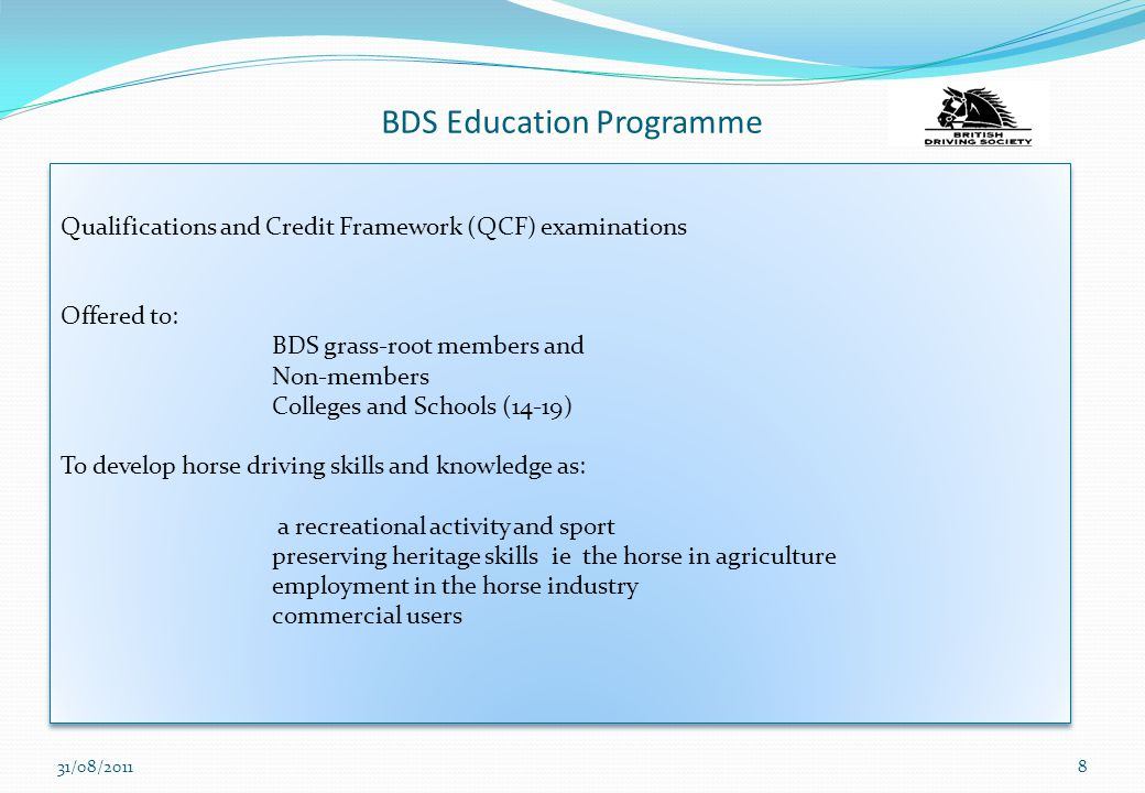 BDS Education Programme Qualifications and Credit Framework (QCF) examinations Offered to: BDS grass-root members and Non-members Colleges and Schools