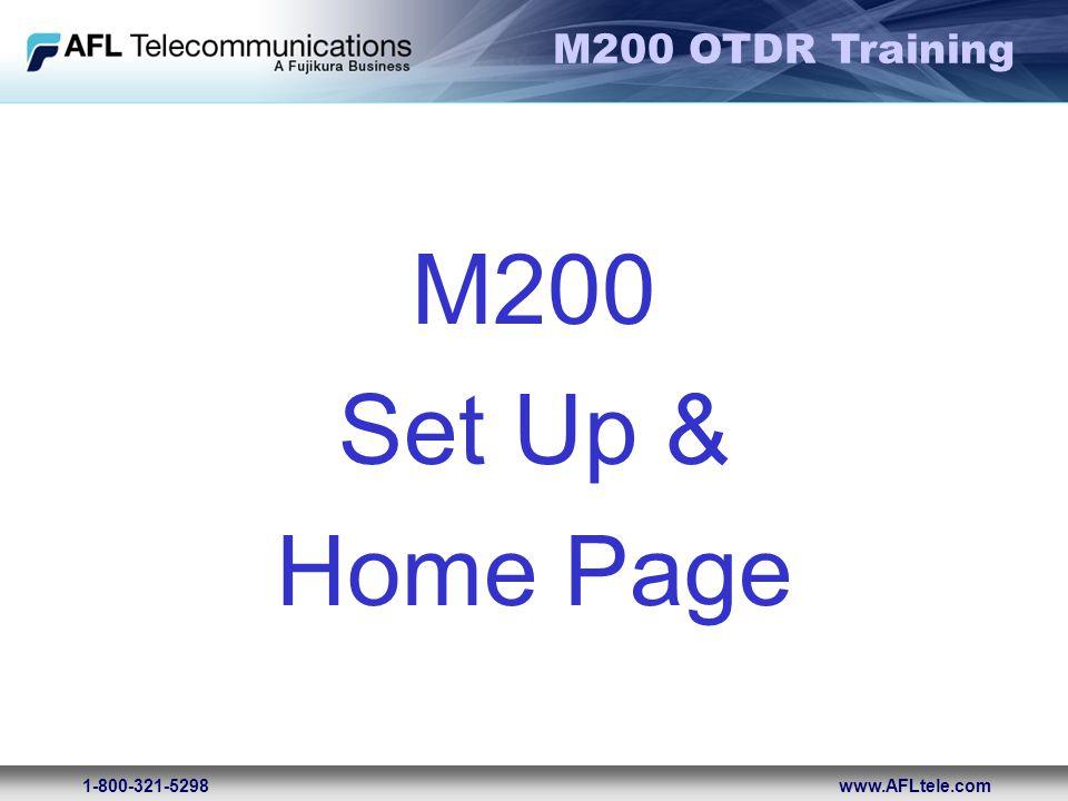 M200 OTDR Training 1-800-321-5298www.AFLtele.com M200 Set Up & Home Page