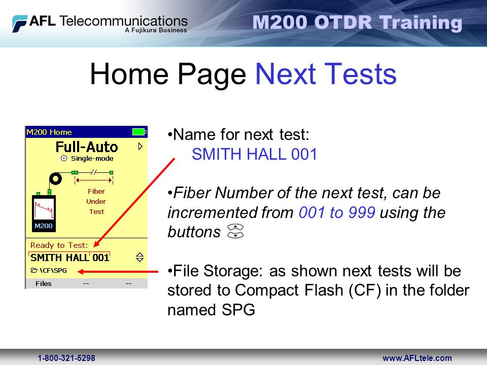 M200 OTDR Training 1-800-321-5298www.AFLtele.com Home Page Next Tests Name for next test: SMITH HALL 001 Fiber Number of the next test, can be increme
