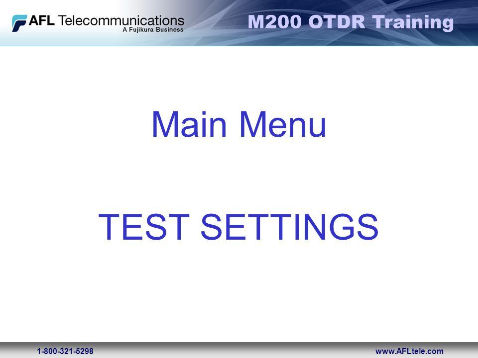 M200 OTDR Training 1-800-321-5298www.AFLtele.com Main Menu TEST SETTINGS