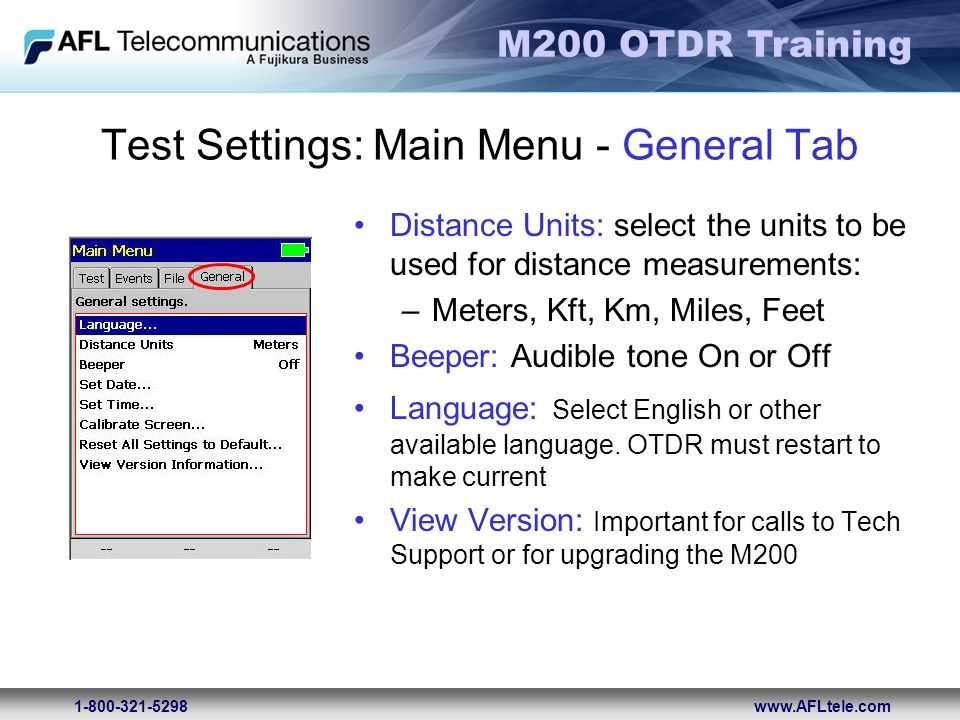 M200 OTDR Training 1-800-321-5298www.AFLtele.com Test Settings: Main Menu - General Tab Distance Units: select the units to be used for distance measu