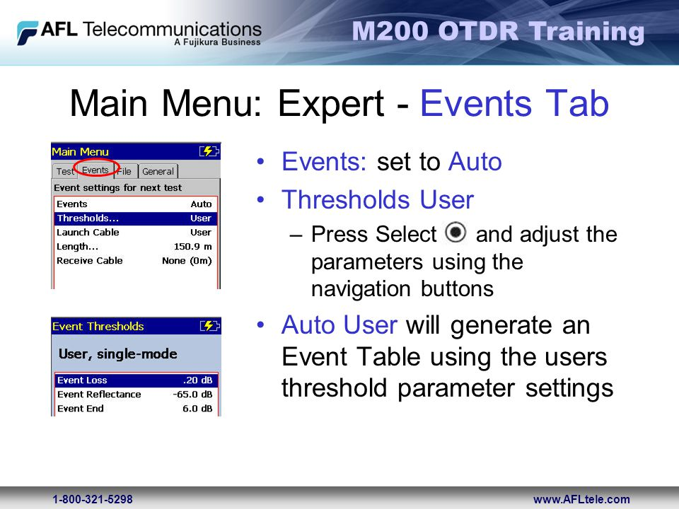 M200 OTDR Training 1-800-321-5298www.AFLtele.com Main Menu: Expert - Events Tab Events: set to Auto Thresholds User –Press Select and adjust the param