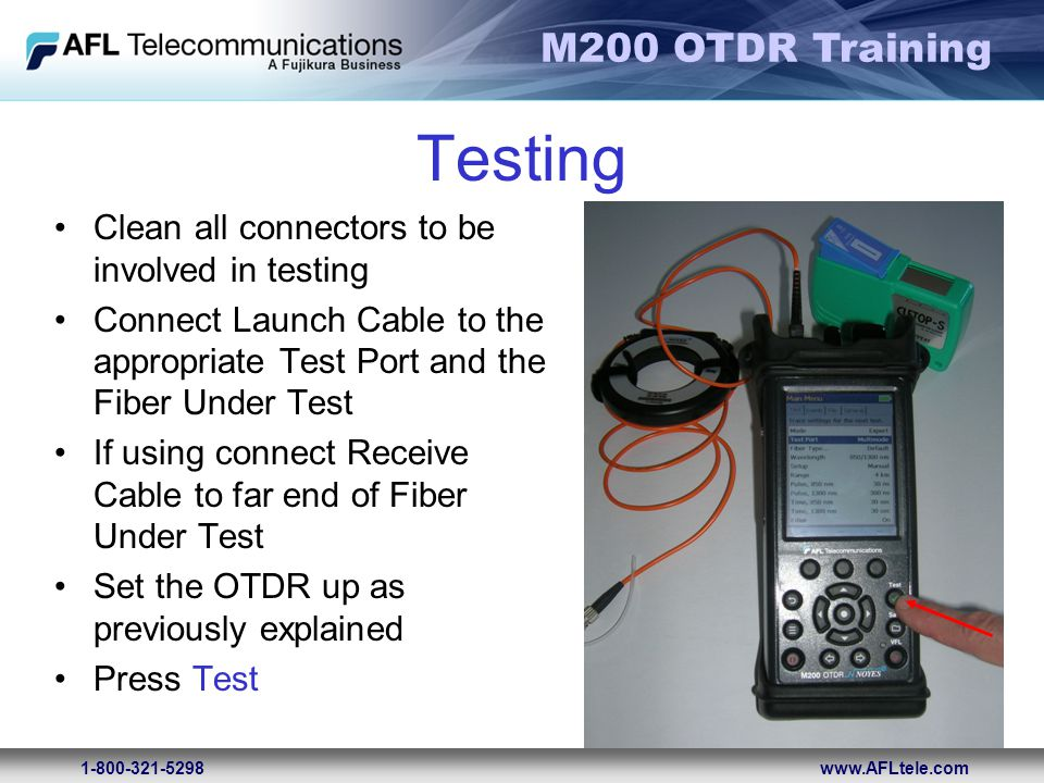 M200 OTDR Training 1-800-321-5298www.AFLtele.com Testing Clean all connectors to be involved in testing Connect Launch Cable to the appropriate Test P