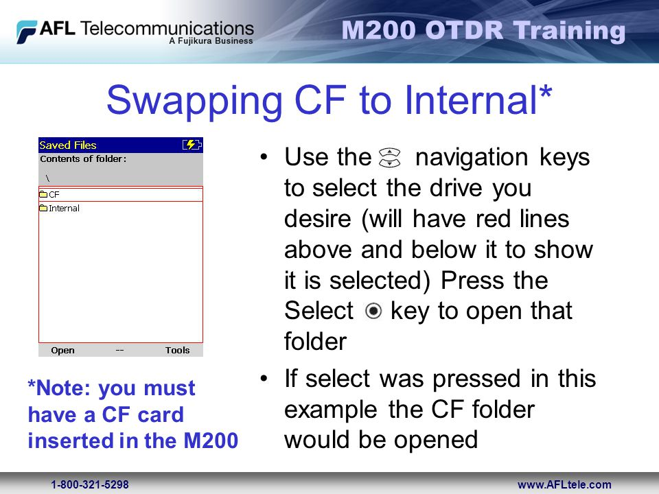 M200 OTDR Training 1-800-321-5298www.AFLtele.com Swapping CF to Internal* Use the navigation keys to select the drive you desire (will have red lines