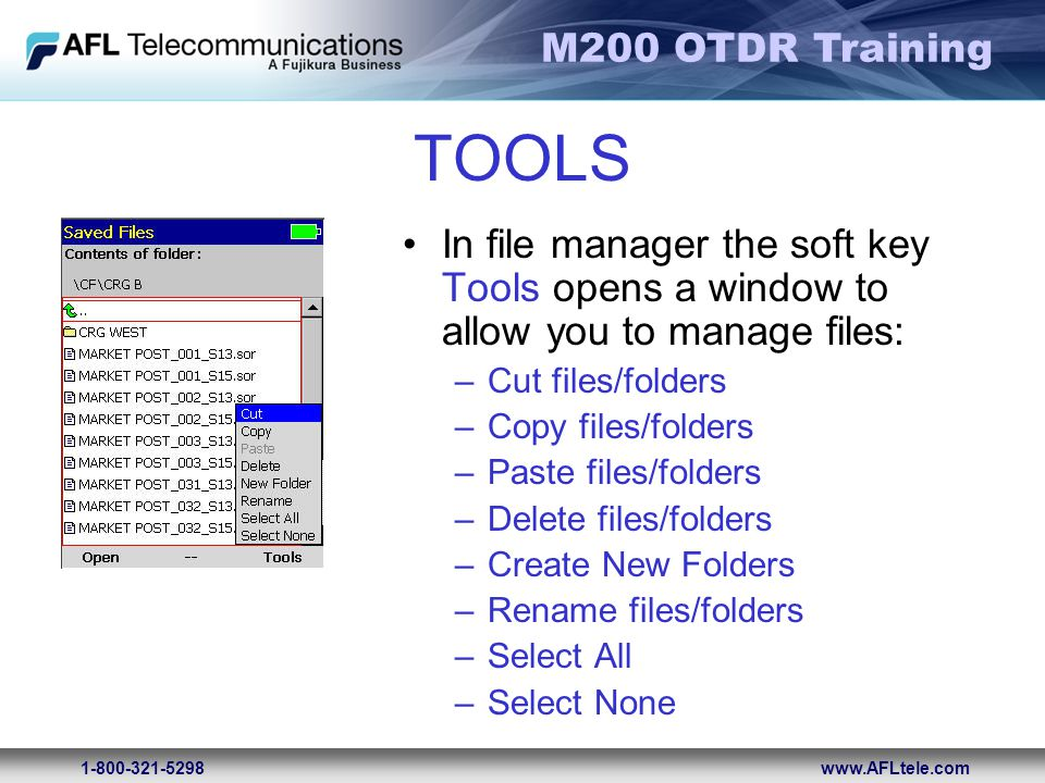 M200 OTDR Training 1-800-321-5298www.AFLtele.com TOOLS In file manager the soft key Tools opens a window to allow you to manage files: –Cut files/fold