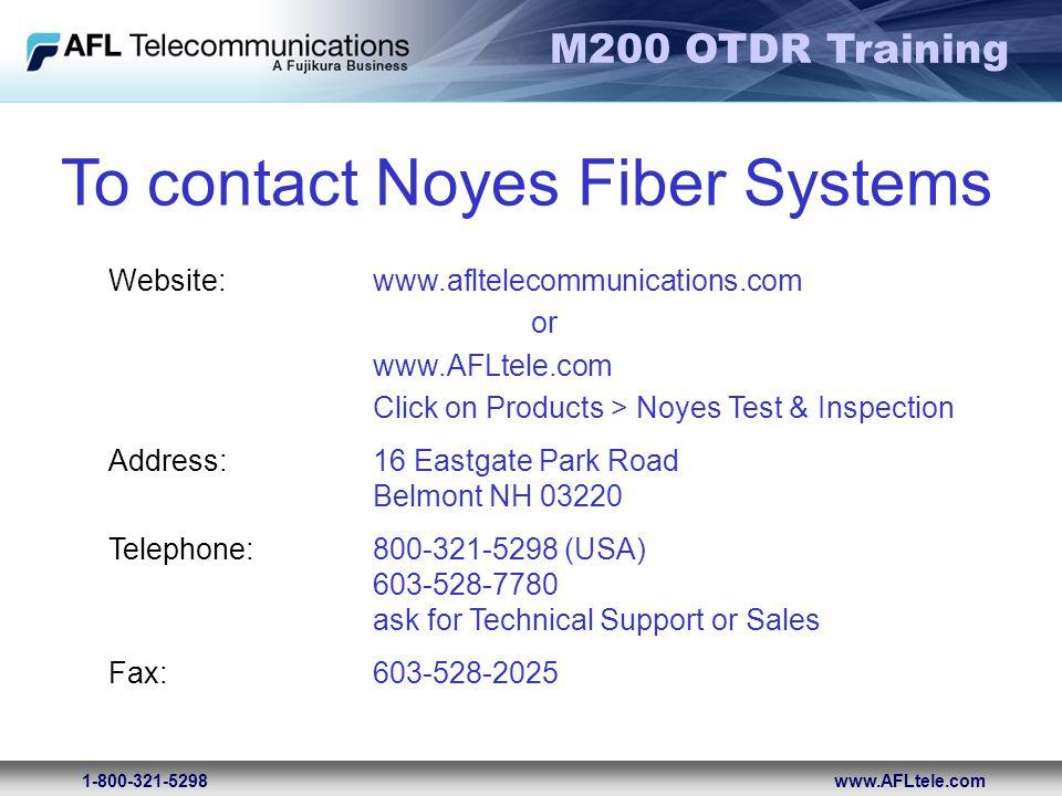 M200 OTDR Training 1-800-321-5298www.AFLtele.com Website:www.afltelecommunications.com or www.AFLtele.com Click on Products > Noyes Test & Inspection