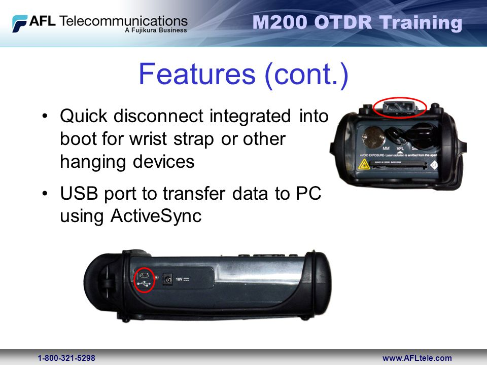 M200 OTDR Training 1-800-321-5298www.AFLtele.com Features (cont.) Quick disconnect integrated into boot for wrist strap or other hanging devices USB p