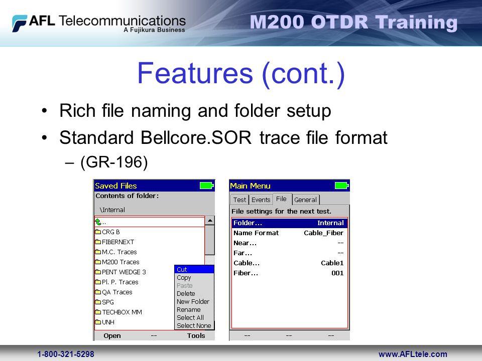 M200 OTDR Training 1-800-321-5298www.AFLtele.com Features (cont.) Rich file naming and folder setup Standard Bellcore.SOR trace file format –(GR-196)