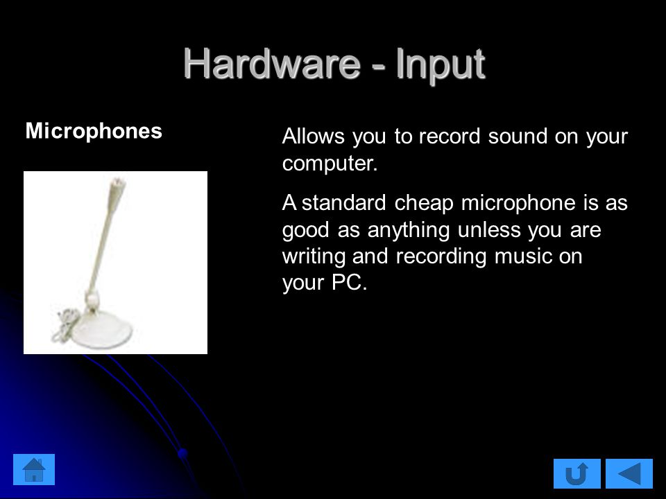 Hardware - Input Allows you to record sound on your computer.