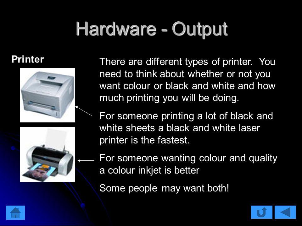 Hardware - Output There are different types of printer.