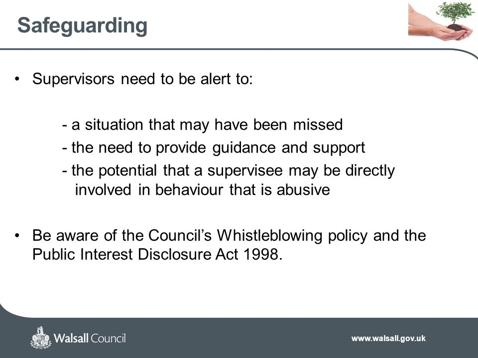 www.walsall.gov.uk Safeguarding Supervisors need to be alert to: - a situation that may have been missed - the need to provide guidance and support -