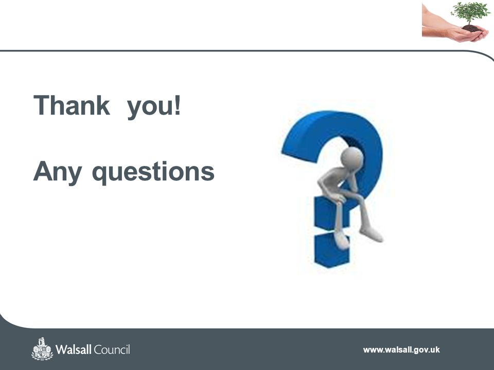 www.walsall.gov.uk Thank you! Any questions