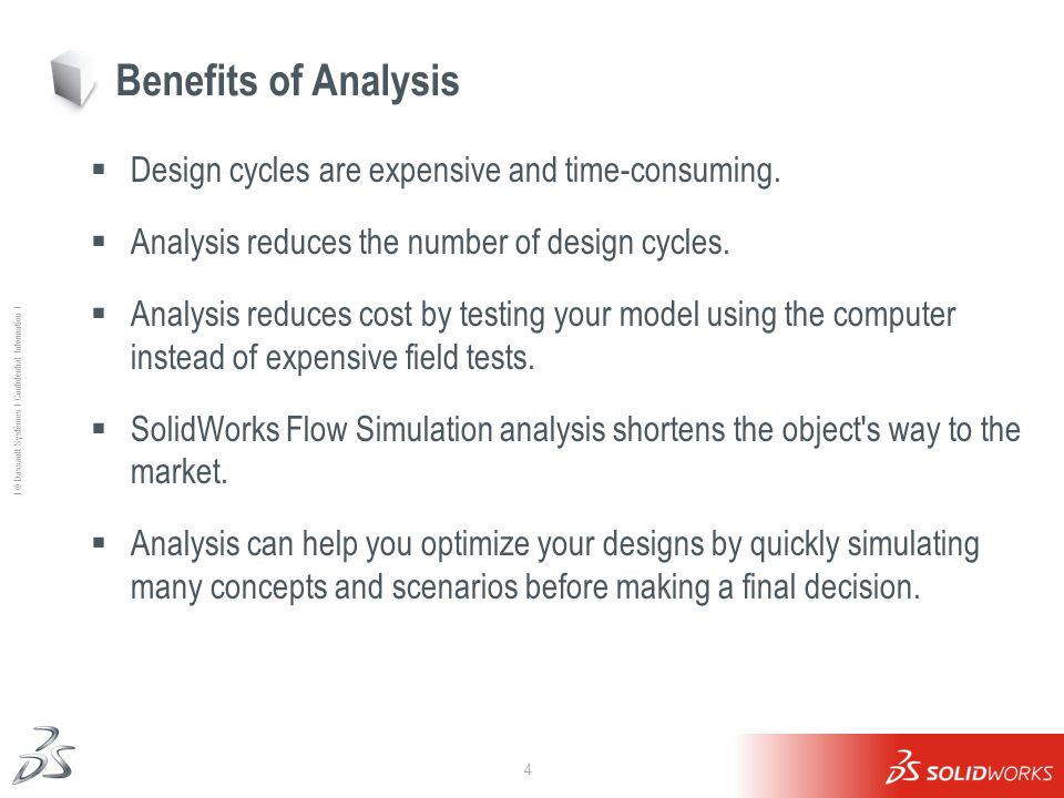 4 Ι © Dassault Systèmes Ι Confidential Information Ι Benefits of Analysis  Design cycles are expensive and time-consuming.
