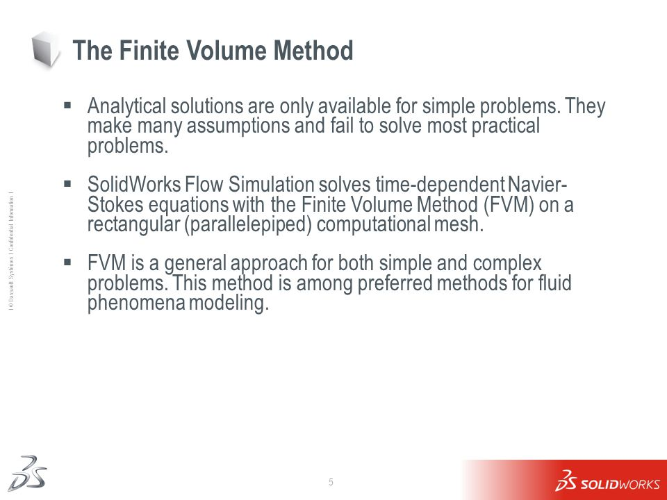 5 Ι © Dassault Systèmes Ι Confidential Information Ι The Finite Volume Method  Analytical solutions are only available for simple problems.