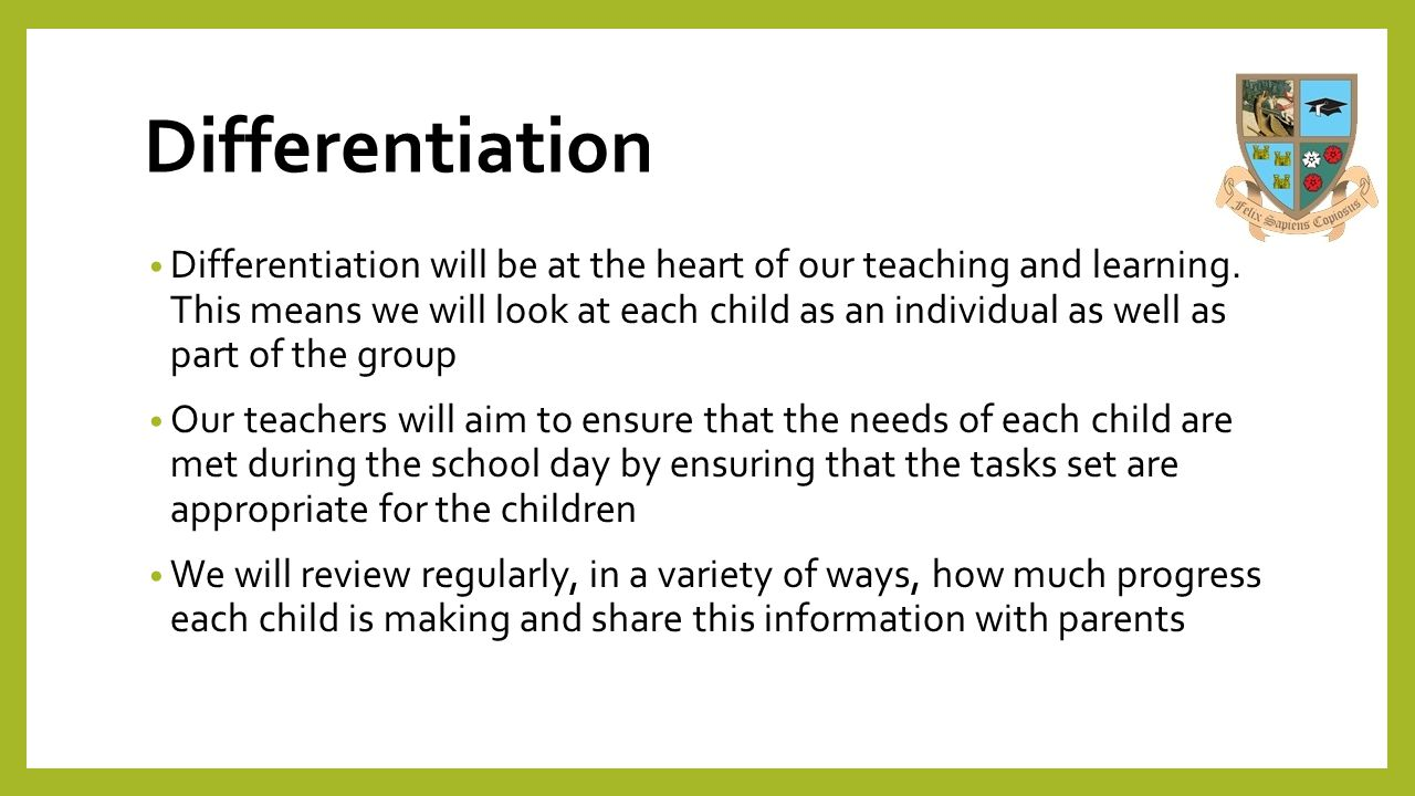 Differentiation Differentiation will be at the heart of our teaching and learning.