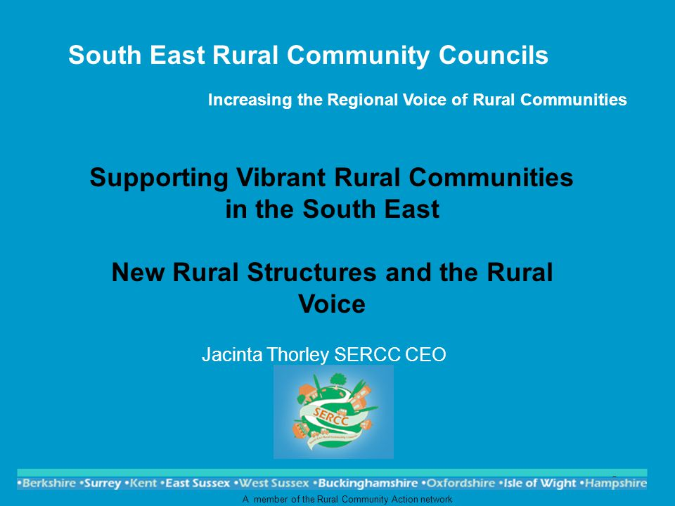 1 South East Rural Community Councils Increasing the Regional Voice of Rural Communities Jacinta Thorley SERCC CEO A member of the Rural Community Action network Supporting Vibrant Rural Communities in the South East New Rural Structures and the Rural Voice
