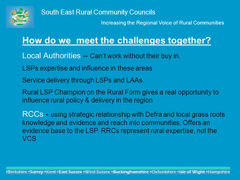 7 South East Rural Community Councils Increasing the Regional Voice of Rural Communities Influencing through practitioners.
