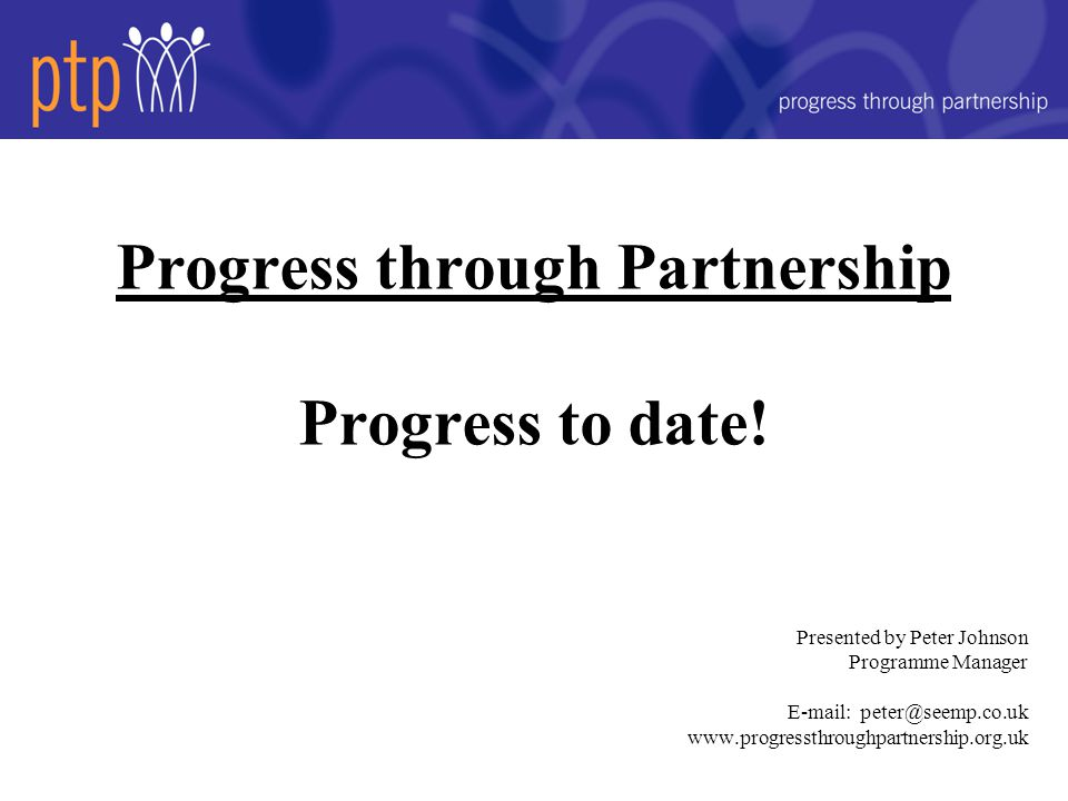 Progress through Partnership Progress to date.