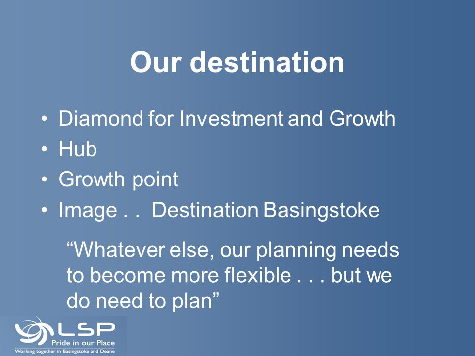 "Our destination Diamond for Investment and Growth Hub Growth point Image.. Destination Basingstoke ""Whatever else, our planning needs to become more f"