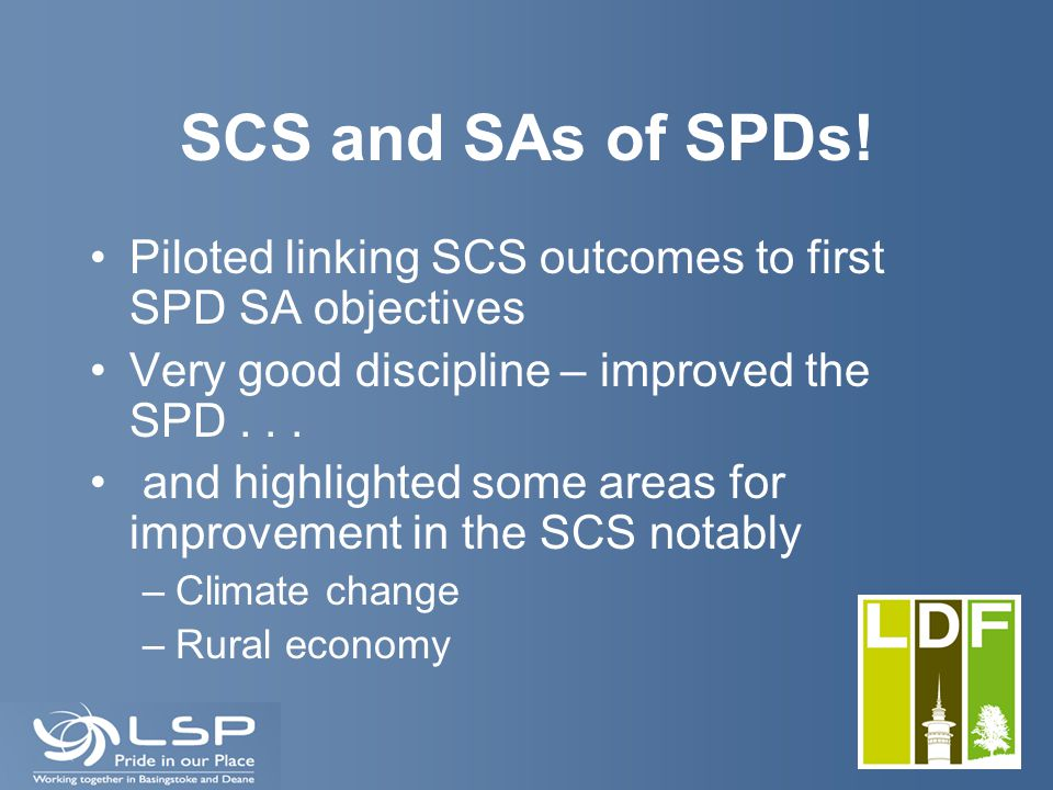 SCS and SAs of SPDs! Piloted linking SCS outcomes to first SPD SA objectives Very good discipline – improved the SPD... and highlighted some areas for