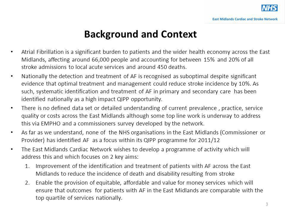 Background and Context Atrial Fibrillation is a significant burden to patients and the wider health economy across the East Midlands, affecting around