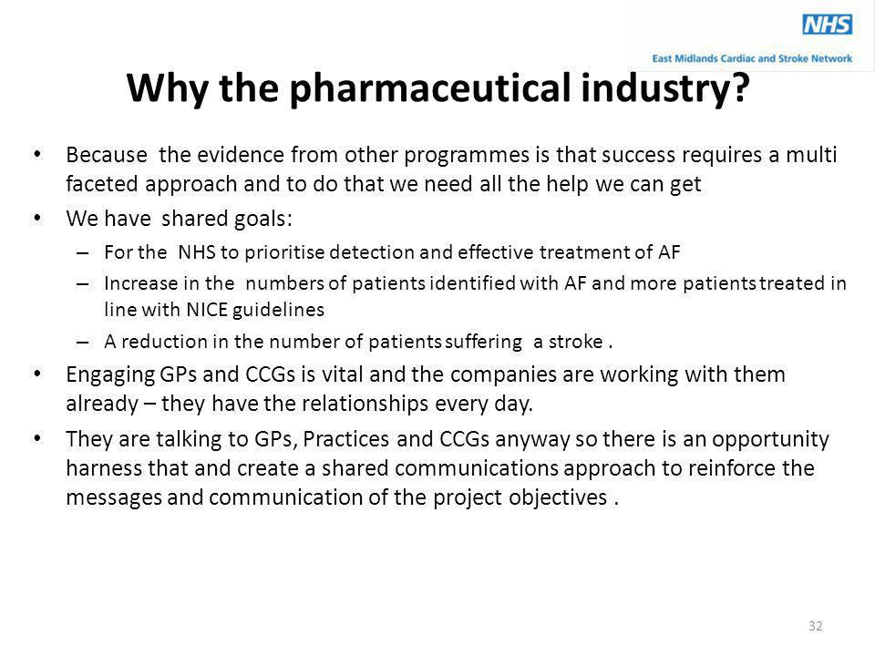 Why the pharmaceutical industry? Because the evidence from other programmes is that success requires a multi faceted approach and to do that we need a