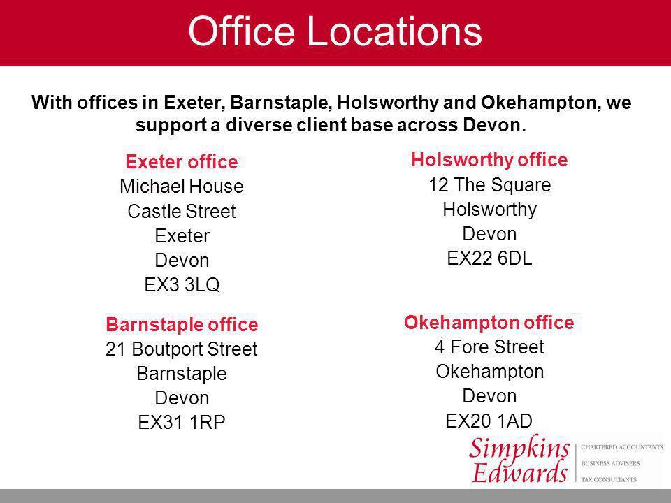Office Locations Exeter office Michael House Castle Street Exeter Devon EX3 3LQ Barnstaple office 21 Boutport Street Barnstaple Devon EX31 1RP Holswor