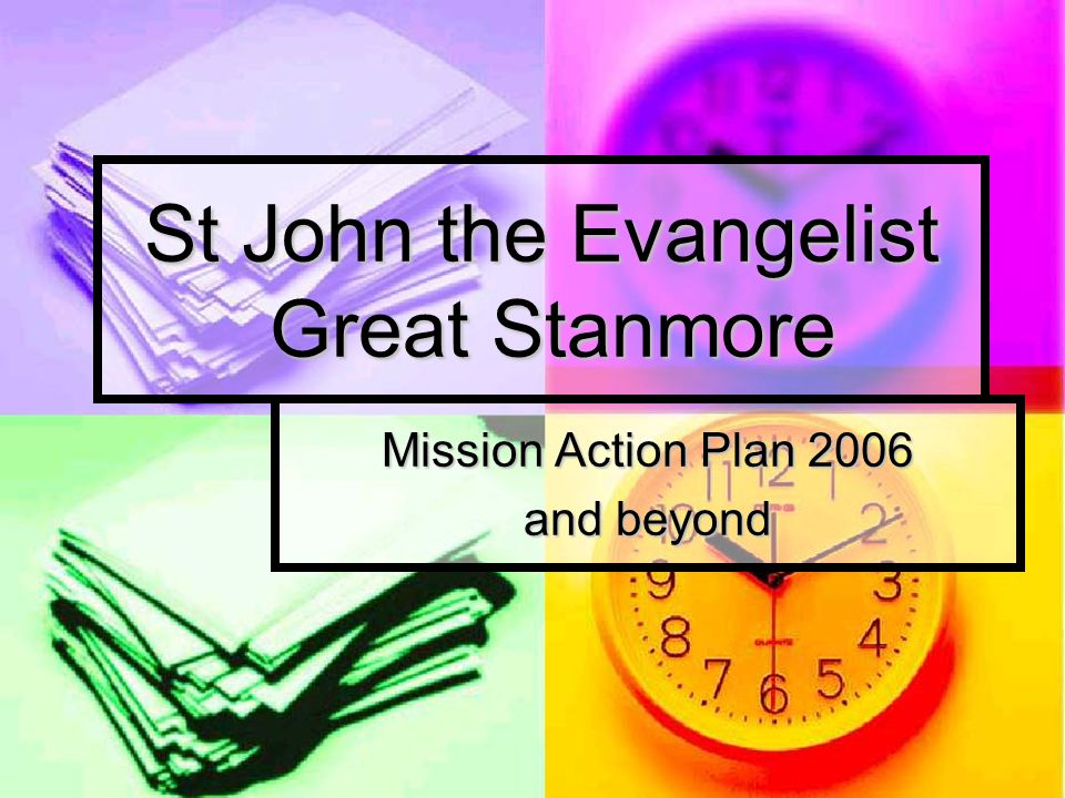 St John the Evangelist Great Stanmore Mission Action Plan 2006 and beyond
