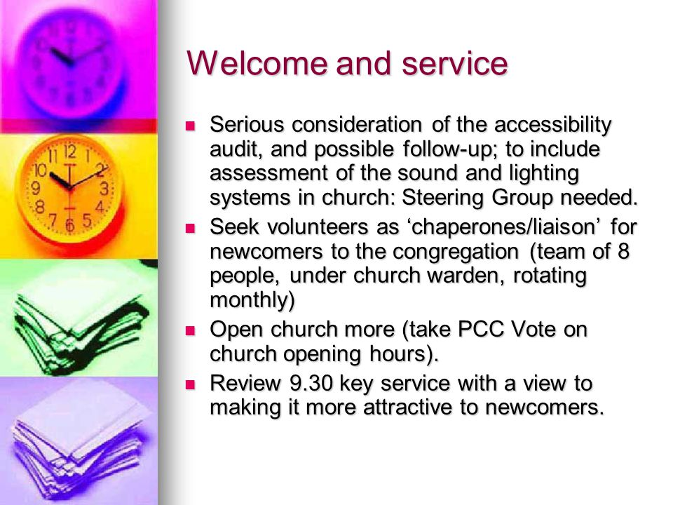 Welcome and service Serious consideration of the accessibility audit, and possible follow-up; to include assessment of the sound and lighting systems