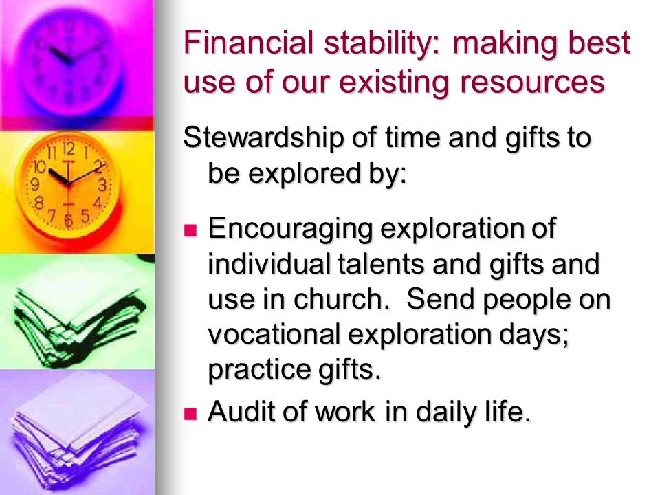 Financial stability: making best use of our existing resources Stewardship of time and gifts to be explored by: Encouraging exploration of individual