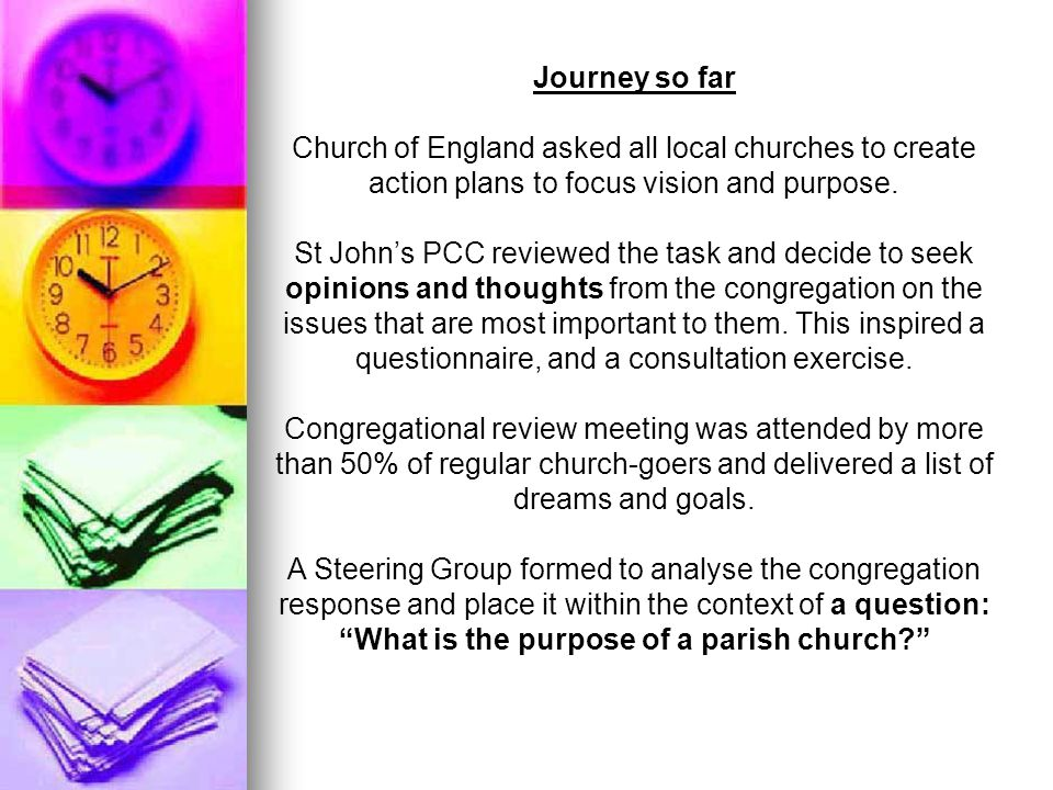 Journey so far Church of England asked all local churches to create action plans to focus vision and purpose. St John's PCC reviewed the task and deci