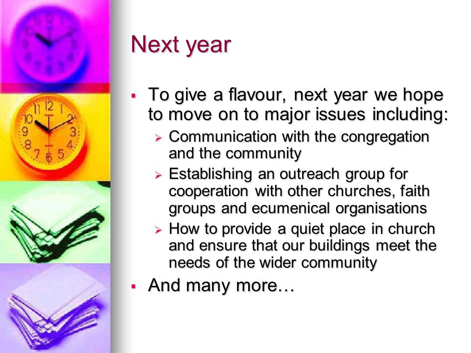 Next year  To give a flavour, next year we hope to move on to major issues including:  Communication with the congregation and the community  Estab