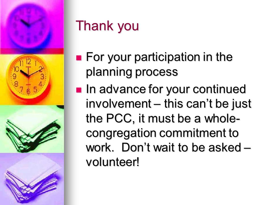 Thank you For your participation in the planning process For your participation in the planning process In advance for your continued involvement – th