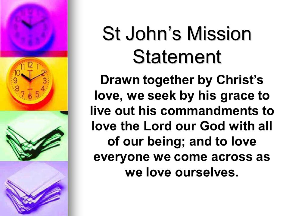 Drawn together by Christ's love, we seek by his grace to live out his commandments to love the Lord our God with all of our being; and to love everyon