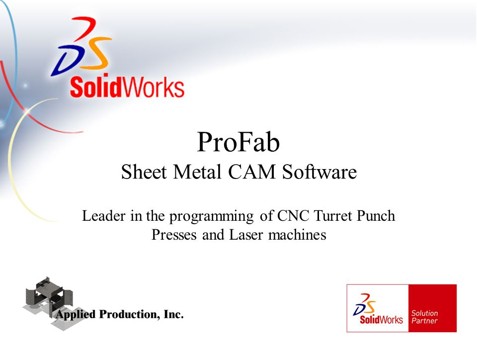 Leader in the programming of CNC Turret Punch Presses and Laser machines ProFab Sheet Metal CAM Software