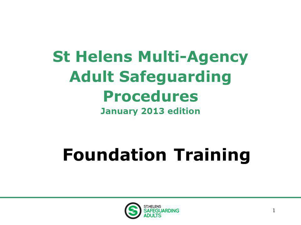 January 201312 Adult Safeguarding Within St Helens Multi-Agency Procedures, Adult Safeguarding is taken to mean actions to redress actual abuse, or provide additional security, whilst an allegation is investigated.