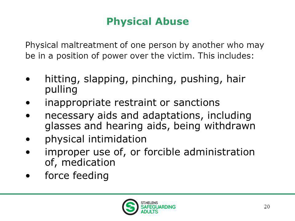 January 201320 Physical Abuse Physical maltreatment of one person by another who may be in a position of power over the victim.