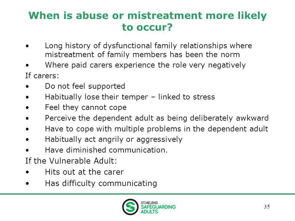 January 201335 When is abuse or mistreatment more likely to occur.