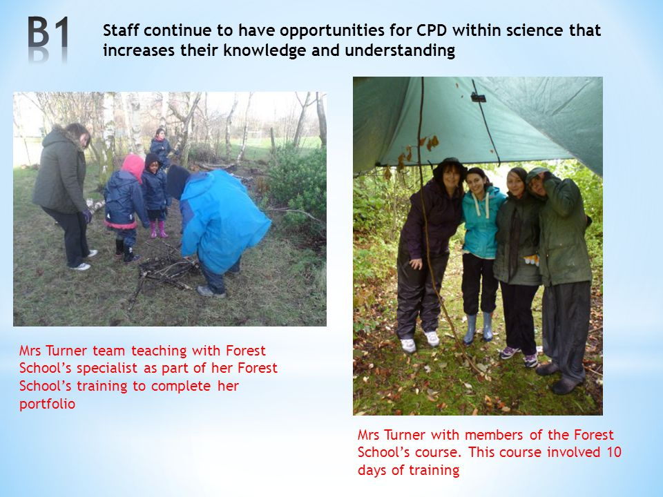 Staff continue to have opportunities for CPD within science that increases their knowledge and understanding Mrs Turner team teaching with Forest Scho