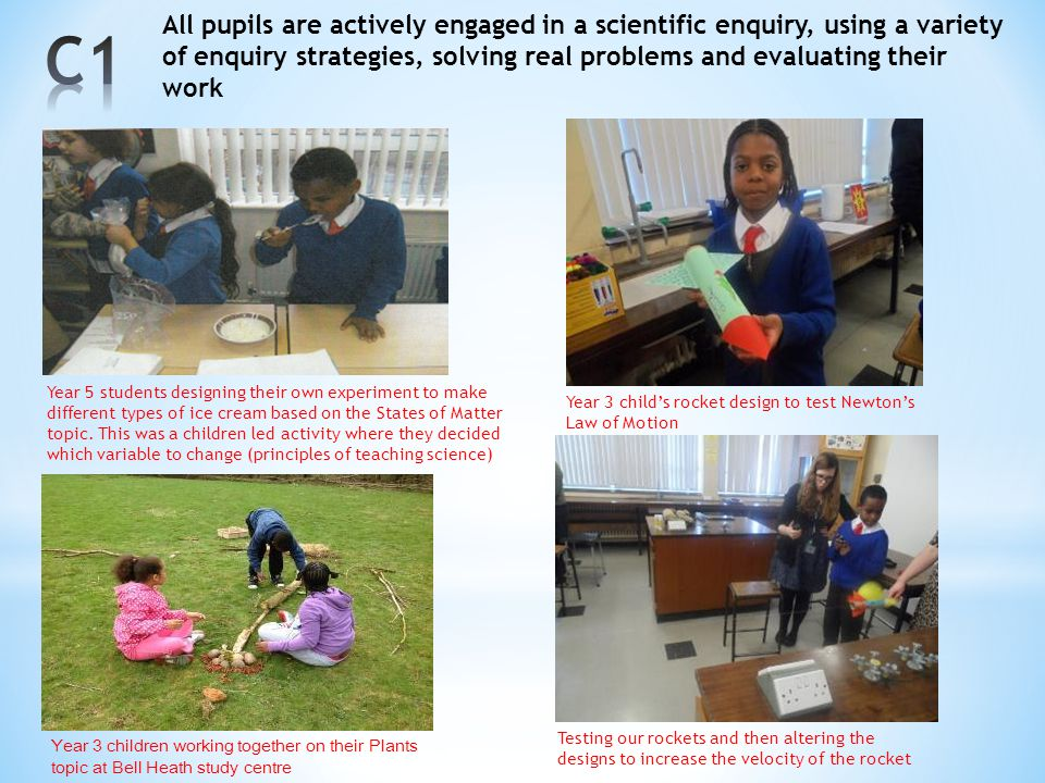 All pupils are actively engaged in a scientific enquiry, using a variety of enquiry strategies, solving real problems and evaluating their work Year 5
