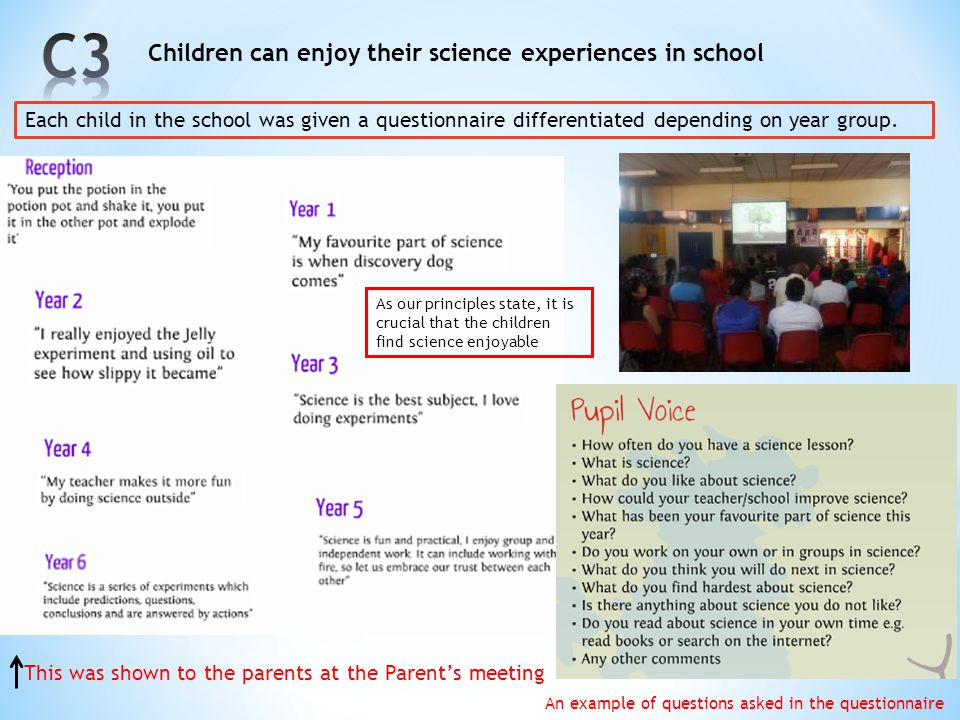 Children can enjoy their science experiences in school Each child in the school was given a questionnaire differentiated depending on year group. An e