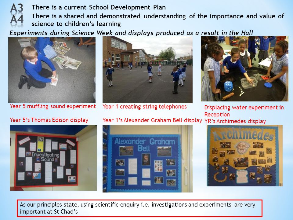 There is a current School Development Plan Experiments during Science Week and displays produced as a result in the Hall Year 5 muffling sound experim