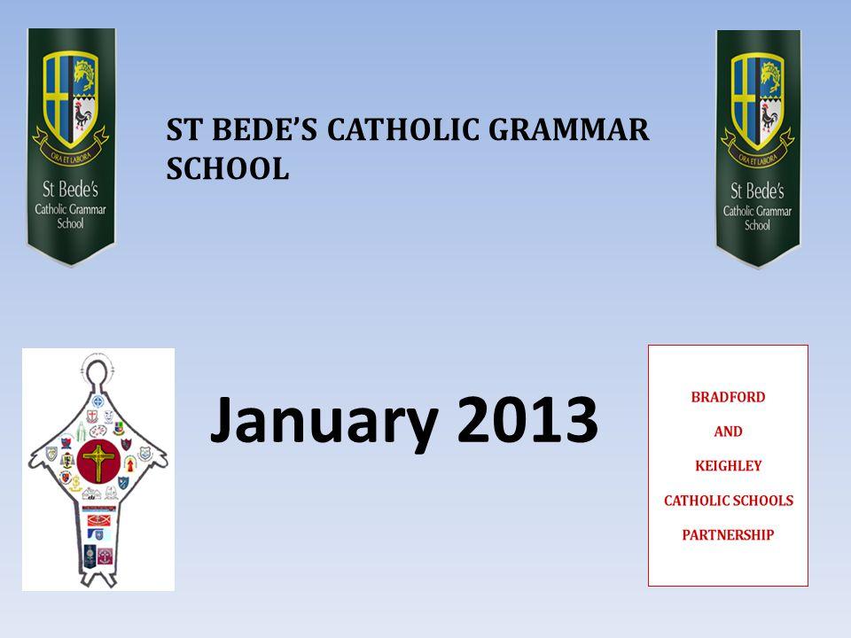 January 2013 ST BEDE'S CATHOLIC GRAMMAR SCHOOL