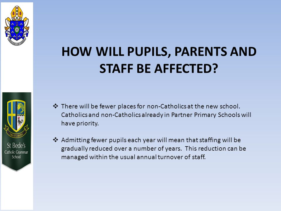 HOW WILL PUPILS, PARENTS AND STAFF BE AFFECTED.