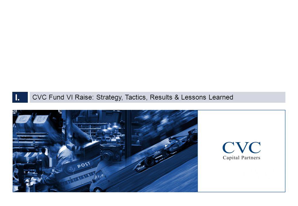 CVC Fund VI Raise: Strategy, Tactics, Results & Lessons Learned