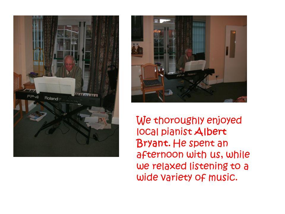 We thoroughly enjoyed local pianist Albert Bryant.