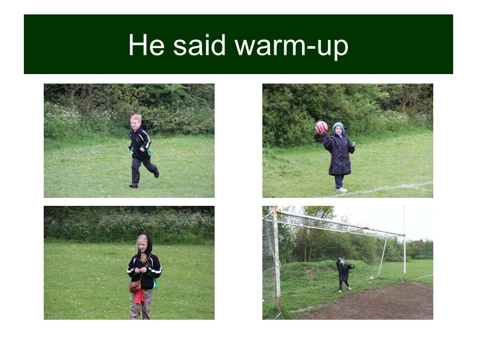 He said warm-up